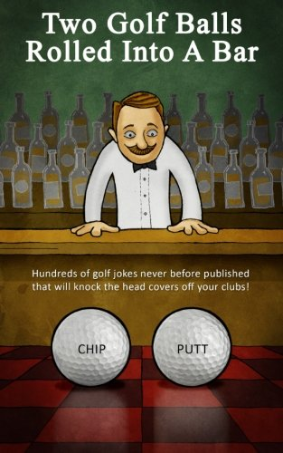 Two Golf Balls Rolled Into A Bar (golf balls rolled into bar) (Volume 1) (Christmas Comics Cartoons And Father)