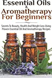 Essential Oils and Aromatherapy for Beginners, Lindsey P, 1499794347