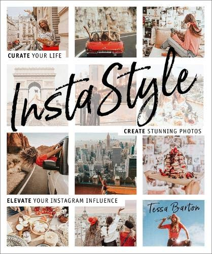 InstaStyle: Curate Your Life, Create Stunning Photos, and Elevate Your Instagram Influence Paperback – Illustrated, October 23, 2018