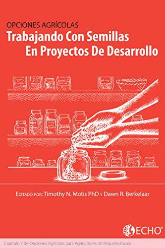 Trabajando con Semillas en Proyectos de Desarrollo: Capítulo 7 de Opciones para Los Agricultores de Pequeña Escala