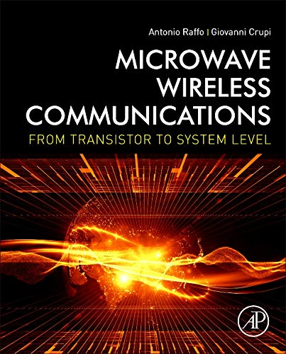 Microwave Wireless Communications: From Transistor to System Level ()