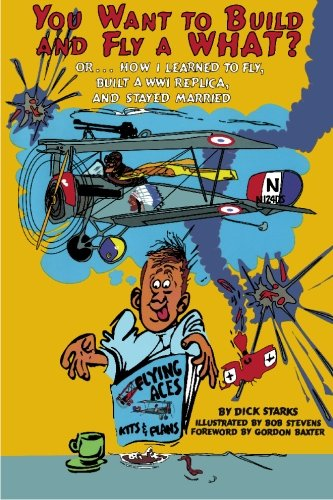 Download You Want to Build and Fly a WHAT?: Or ... How I Learned to Fly, Built a WWI Replica, and Stayed Married pdf epub