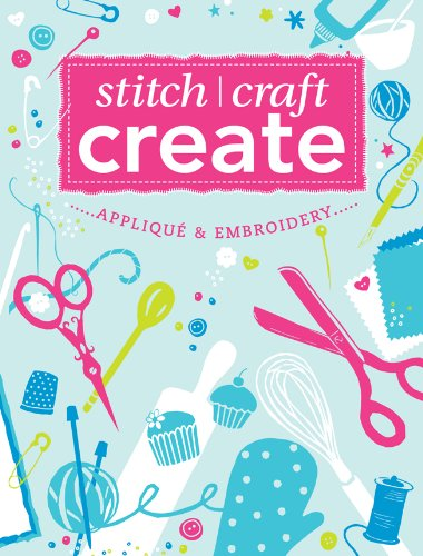 Stitch Embroidery Applique Quick (Stitch, Craft, Create: Applique & Embroidery: 15 quick & easy applique and embroidery projects)