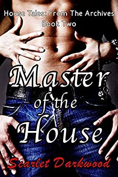 Master Of The House: House Tales: Book 2 by [Darkwood, Scarlet]