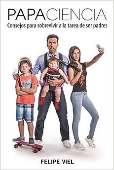 Book Papaciencia: Consejos para sobrevivir a la tarea de ser padres (Spanish Edition)
