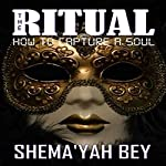 The Ritual: How to Capture a Soul | Shema'yah Bey