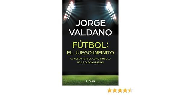 Fútbol: el juego infinito: El nuevo fútbol como símbolo de la globalización eBook: Jorge Valdano: Amazon.es: Tienda Kindle