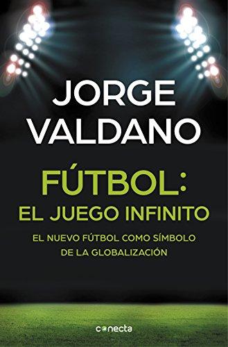 Fútbol: el juego infinito: El nuevo fútbol como símbolo de la globalización (Spanish