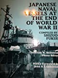 Japanese Naval Vessels at the End of World War II, Shizuo FUKUI, 1853671258