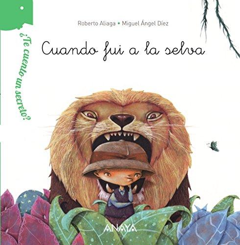 ¿Te cuento un secreto? Cuando fui a la selva (PRIMEROS LECTORES (1-5 anos) - ¿Te cuento un secreto?)