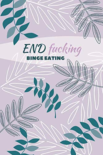 51ujoT0bzUL - End F*cking Binge Eating: Diary Food and Fitness Journal, Helps Stop Overeating and Compulsive eating, Manage Craving, Start Healthy Life (90 Days Meal, Activity and Weight Loss Planner)