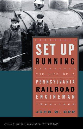 Set Up Running: The Life of a Pennsylvania Railroad Engineman, 1904-1949 (Keystone Books®)