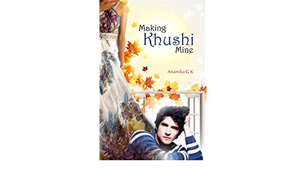 Making Khushi Mine: Complete Edition eBook: Anamika GK