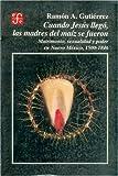 img - for Cuando Jes s lleg , las madres del ma z se fueron : matrimonio, sexualidad y poder en Nuevo M xico, 1500-1846 (Spanish Edition) book / textbook / text book