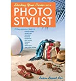 Starting Your Career as a Photo Stylist: A Comprehensive Guide to Photo Shoots, Marketing, Business, Fashion, Wardrobe, Off-Figure, Product, Prop, Room Sets and Food Styling (Starting Your Career) (Paperback) - Common
