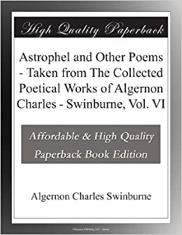 Astrophel and Other Poems - Taken from The Collected Poetical Works of Algernon Charles - Swinburne, Vol. VI