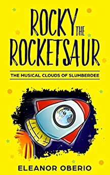 Rocky the Rocketsaur: The Musical Clouds of Slumberdee by [Oberio, Eleanor]