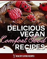 Vegan Comfort Food Recipes: Delicious Snacks, Meals & Desserts To Cheer You Up! (English Edition)
