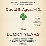 The Lucky Years: How to Thrive in the Brave New World of Health | David B. Agus MD