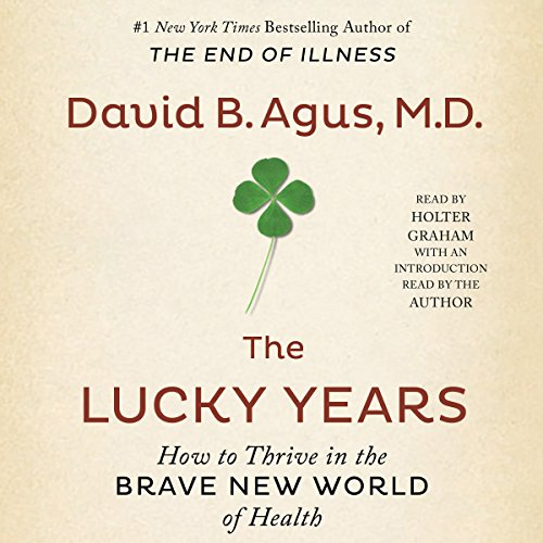 The Lucky Years: How to Thrive in the Brave New World of Health by Simon & Schuster Audio
