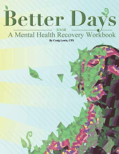 Better Days - A Mental Health Recovery Workbook (Life Skills Activities For Adults With Mental Illness)
