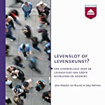 Levenslot of levenskunst? Hoorcollege over de levensvisies van grote denkers en schrijvers | Maarten van Buuren