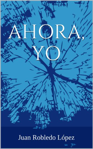 Ahora, yo (Spanish Edition) - Kindle edition by Juan Robledo ...