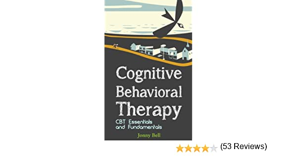 Cognitive Behavioral Therapy: CBT Essentials and Fundamentals: A ...