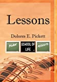 Lessons, Dolores E. Pickett, 1456816918