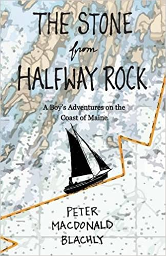 The Stone from Halfway Rock: A Boys Adventures on the Coast of Maine: Peter MacDonald Blachly: 9781882190430: Amazon.com: Books