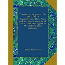 Travels in the years 1791 and 1792 in Pennsylvania, New York and Vermont; journals of John Lincklaen, agent of the Holland land company