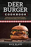 deer meat cookbook - Deer Burger Cookbook: 150 Recipes for Ground Venison in Soups, Stews, Casseroles, Chilies, Jerky, and Sausage