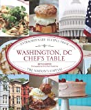 img - for Washington, DC Chef's Table: Extraordinary Recipes From The Nation's Capital book / textbook / text book