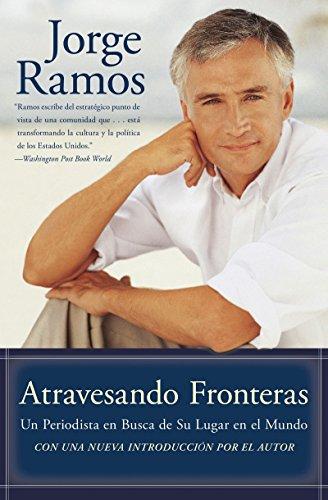 Atravesando Fronteras: Un Periodista en Busca de Su Lugar en el Mundo (Spanish Edition)