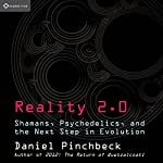 Reality 2.0: Shamans, Psychedelics, and the Next Step in Evolution | Daniel Pinchbeck