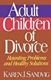 Adult Children of Divorce, Karen J. Sandvig, 084993222X