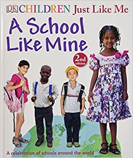 32db8e5ce813 Children Just Like Me  A School Like Mine  A Celebration of Schools Around  the World  DK  0884264464170  Amazon.com  Books