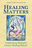 Healing Matters: Celebrating Women's Innate Healing Nature