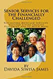 Senior Services for the Financially Challenged: Navigating Medicaid Services, Assisted Living Facility Placement and So Much More