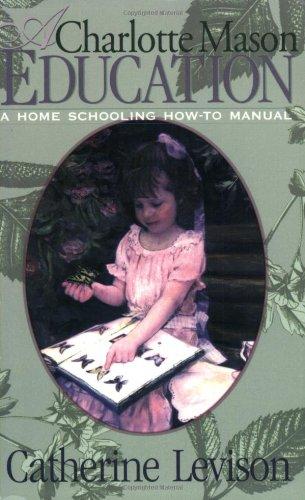A Charlotte Mason Education: A Home Schooling How-To Manual [Catherine Levison] (Tapa Blanda)