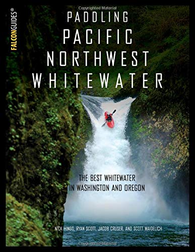 Paddling Pacific Northwest Whitewater (Pacific Northwest Region Of The United States)