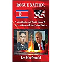 Rogue Nation: A short history of North Korea and its relations with the United States