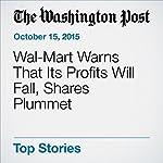 Wal-Mart Warns That Its Profits Will Fall, Shares Plummet | Sarah Halzack