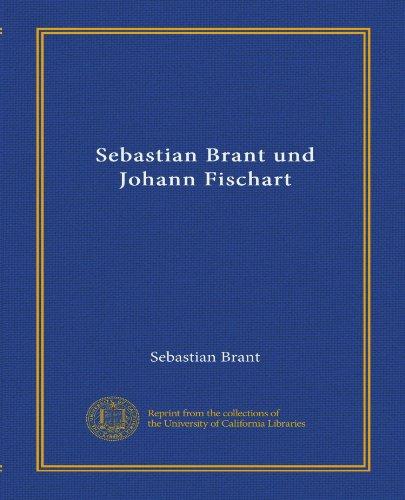Sebastian Brant und Johann Fischart (Vol-1) (German Edition)