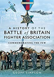 The History of the Battle of Britain Fighter Association: Commemorating the Few