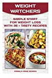 Weight Watchers: Simple Start For Weight Loss With 35 + Tasty Recipes: (Weight Watchers for Beginners, Weight Loss,  Weight Watchers Guide, Weight ... Diet Plan With No Calorie Counting,)
