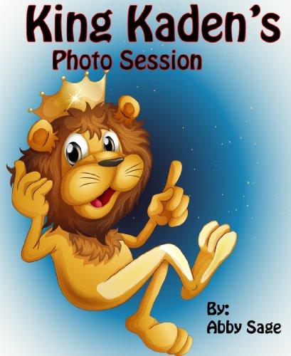 Children's Book: King Kaden's Photo Session (Fun and Entertaining Book For Ages 2-8) ()