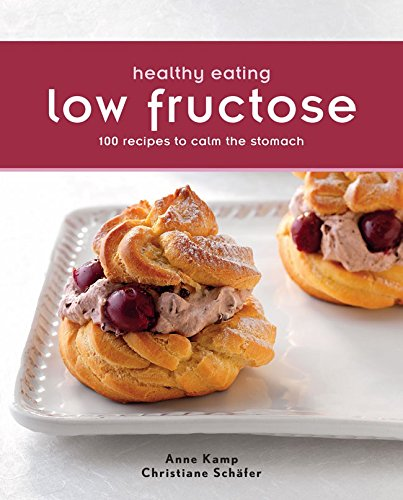 Healthy Eating: Low Fructose: 100 Recipes To Calm the Stomach pdf epub