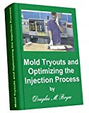 Mold Tryouts and Optimizing the Injection Process