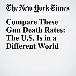 Compare These Gun Death Rates: The U.S. Is in a Different World